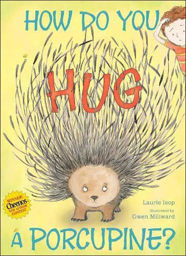 How Do You Hug a Porcupine?  by Laurie Isop;  illustrated by Gwen Millward