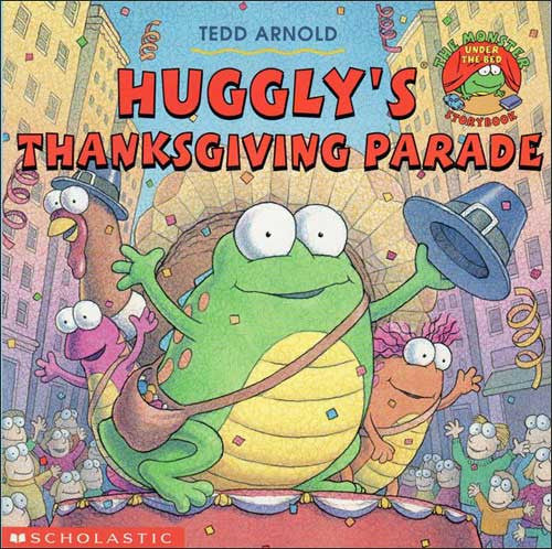 Huggly's Thanksgiving Parade by Tedd Arnold