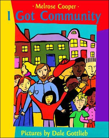 I Got Community  by Melrose Cooper;  illustrated by Dale Gottlieb