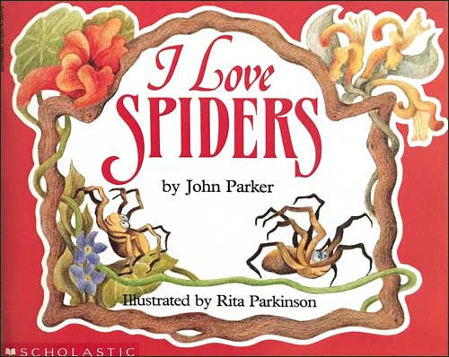 I Love Spiders  by John Parker;
