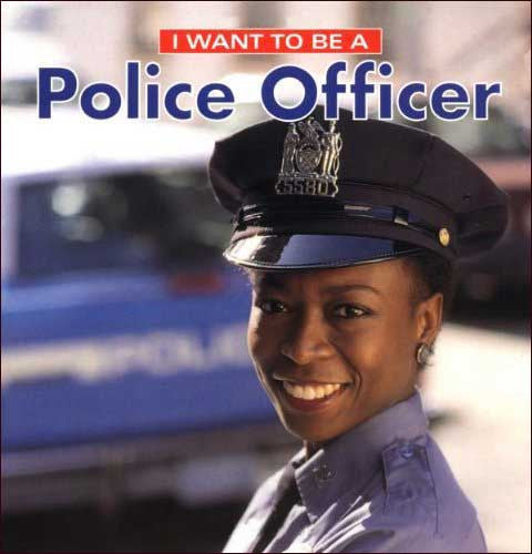 I Want to be a Police Officer by Dan Liebman