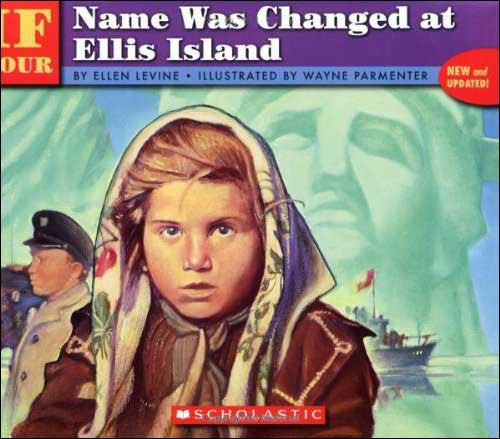 If Your Name Was Changed at Ellis Island by Ellen Levine;  illustrated by Wayne Parmenter