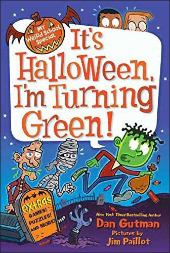 It's Halloween, I'm Turning Green! (My Weird School Special)  by Dan Gutman; illustrations by Jim Paillot