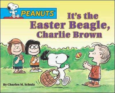 It's the Easter Beagle, Charlie Brown by Charles M. Schulz