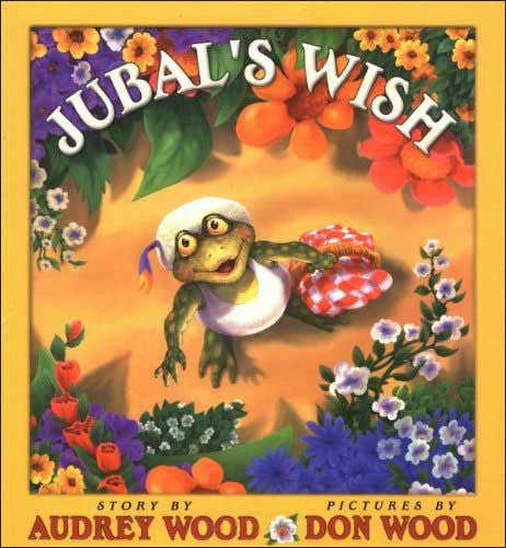 Jubal's Wish  by Audrey Wood;  illustrated by Don Wood