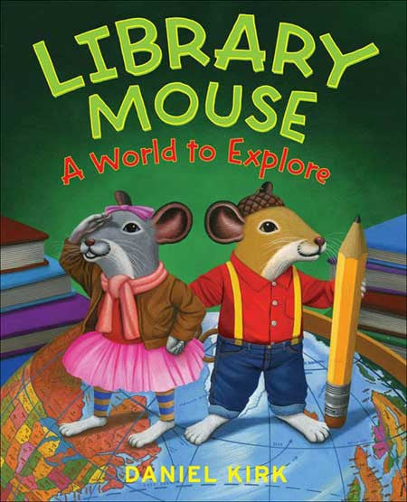Library Mouse: A World to Explore by Daniel Kirk