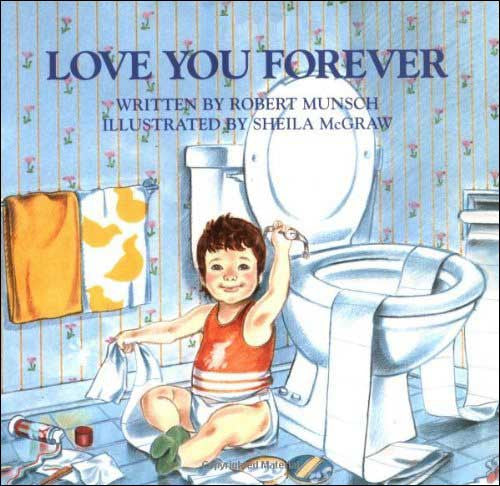 Love You Forever  by Robert Munsch;  illustrated by Sheila McGraw