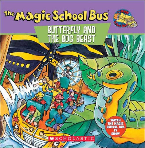 The Magic School Bus, Butterfly and the Bog Beast  by Joanna Cole;  illustrated by Bruce Degen