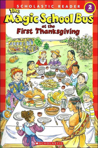 The Magic School Bus at the First Thanksgiving  by Joanna Cole;  illustrated by Carolyn Bracken