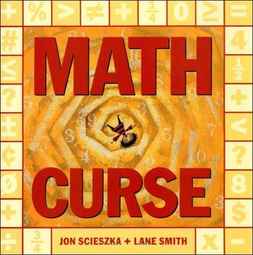 Math Curse by Jon Scieszka;  illustrated by Lane Smith