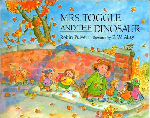 Mrs. Toggle and the Dinosaur  by Robin Pulver;  illustrated by R. W. Alley
