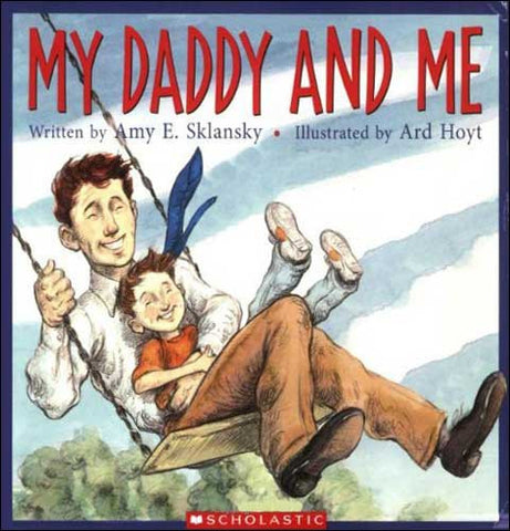 My Daddy and Me  by Amy E. Sklansky;  illustrated by Ard Hoyt