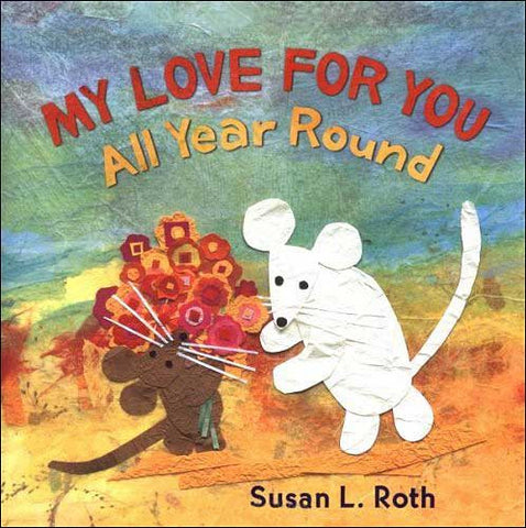 My Love for You All Year Round by Susan L. Roth