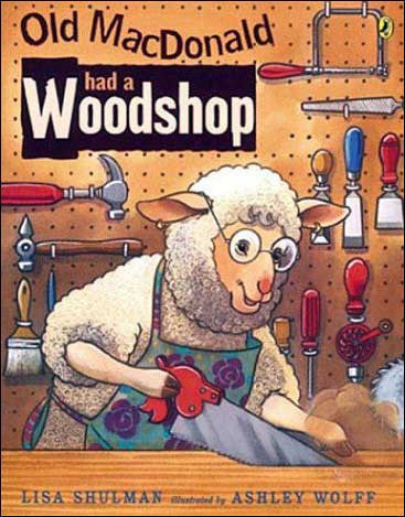 Old MacDonald had a Woodshop  by Lisa Shulman;  illustrated by Ashley Wolff