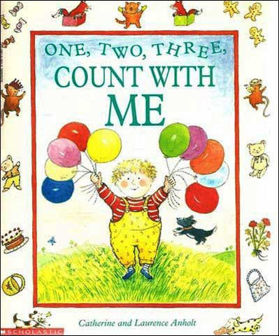 One, Two, Three, Count With Me  by Catherine and Laurence Anholt