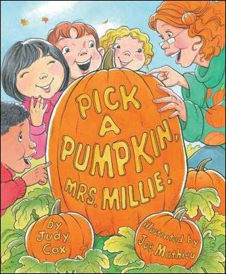 Pick a Pumpkin, Mrs. Millie! by Judy Cox