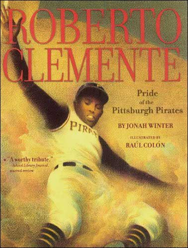 Roberto Clemente by Jonah Winter;  illustrated by Raul Colon