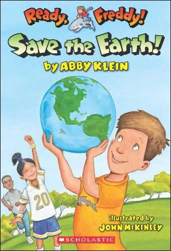 Save the Earth Ready Freddy series by Abby Klein; illustrated by John McKinley