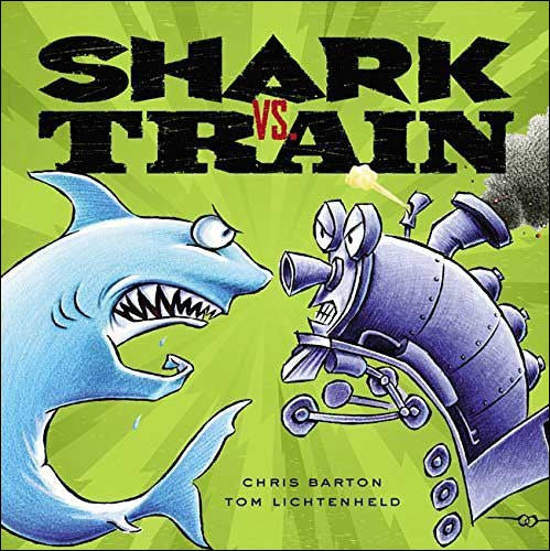 Shark vs. Train by Chris Barton;  illustrated by Tom Lichtenheld