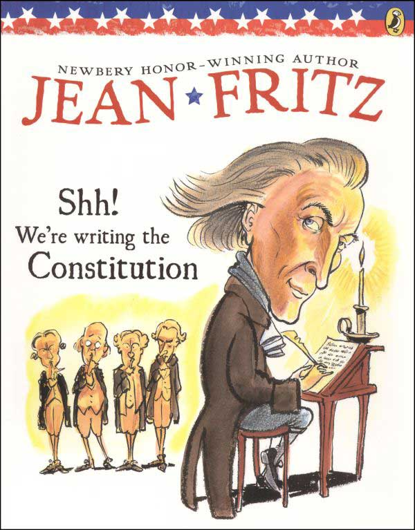Shh! We're Writing the Constitution  by Jean Fritz;  illustrated by Tomie dePaola