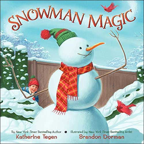 Snowman Magic  by Katherine Tegen;  illustrated by Brandon Dorman