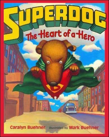 Superdog, The Heart of a Hero  by Caralyn Buehner