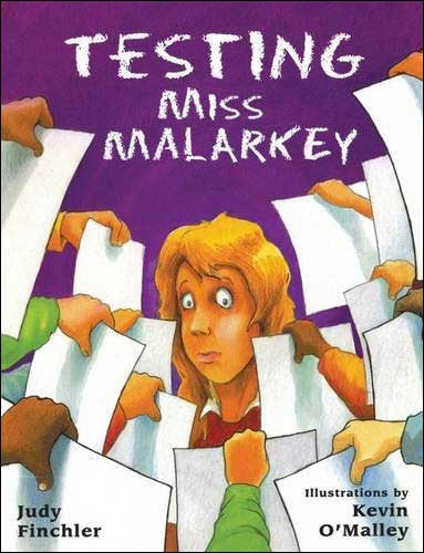 Testing Miss Malarkey by Judy Finchler;  illustrated by Kevin O'Malley
