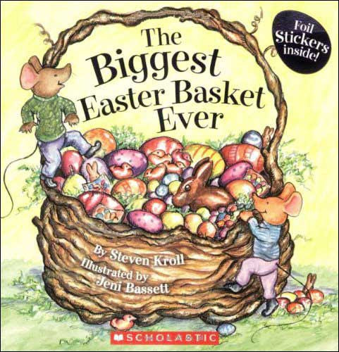The Biggest Easter Basket Ever by Steven Kroll, illustrated by Jeni Bassett