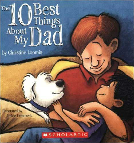 The 10 Best Things About My Dad  by Christine Loomis;  illustrated by Jackie Urbanovic