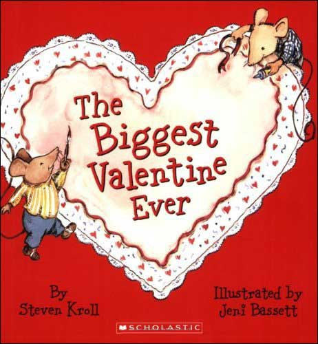 The Biggest Valentine Ever by Steven Kroll; illustrated by Jeni Bassett