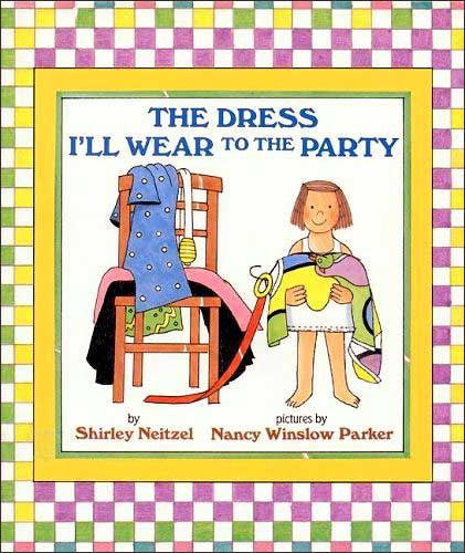 The Dress I'll Wear to the Party by Shirley Neitzel;  illustrated by Nancy Winslow Parker