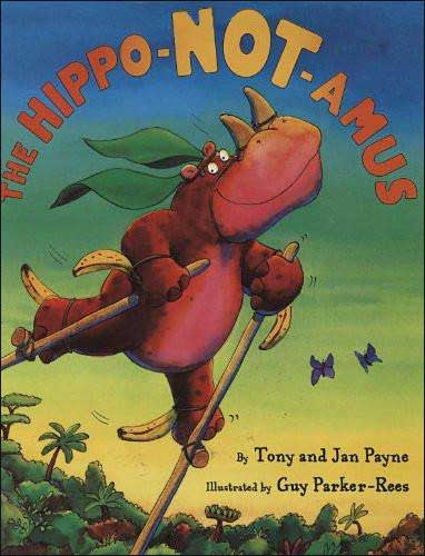 The Hippo-Not-amus by Tony and Jan Payne;  illustrated by Guy Parker-Rees