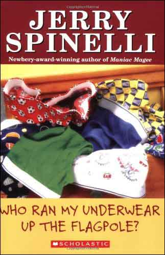 Who Ran My Underwear Up the Flagpole?  by Jerry Spinelli