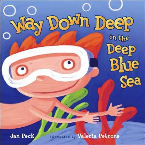 Way Down Deep in the Deep Blue Sea  by Jan Peck;  illustrated by Valeria Petrone