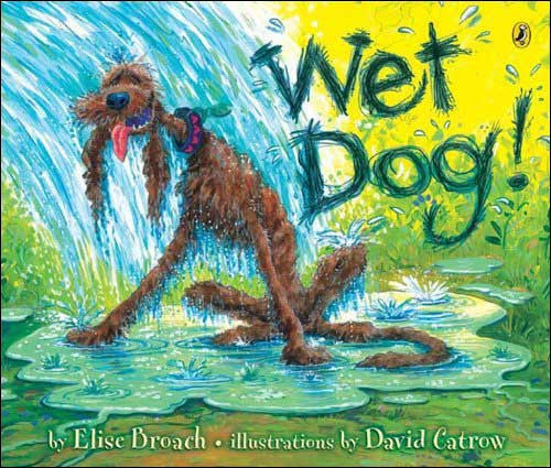 Wet Dog! by Elise Broach; illustrated by David Catrow