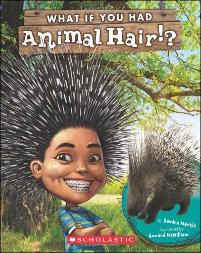 What if You Had Animal Hair? by Sandra Markle;