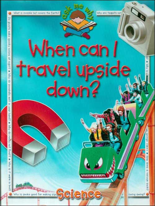 When Can I Travel Upside Down? Science by various authors
