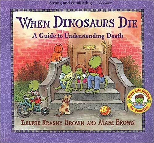 When Dinosaurs Die  by Laurie Krasny Brown and Marc Brown