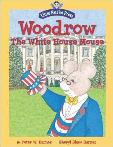 Woodrow, the White House Mouse  by Peter W. Barnes