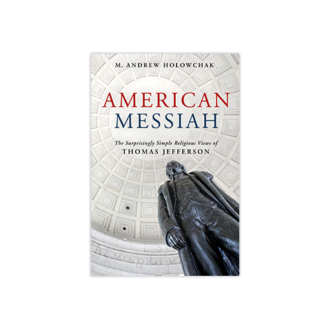 American Messiah: The Surprisingly Simple Religious Views of Thomas Jefferson