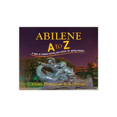 Abilene A to Z: A Book on Abilene History and Culture for Young Readers