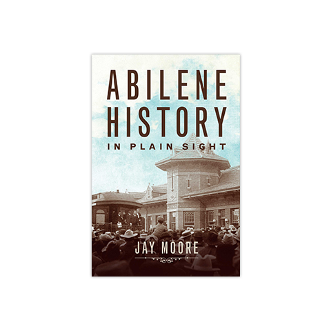 Abilene History in Plain Sight