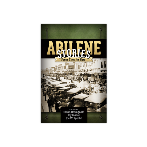 Abilene Stories: From Then to Now