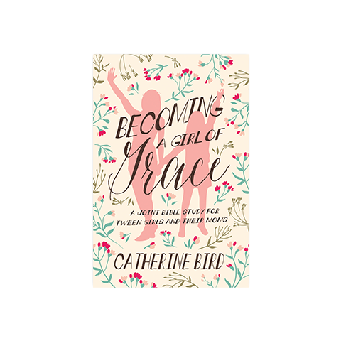 Becoming a Girl of Grace: A Joint Bible Study for Tween Girls and Their Moms