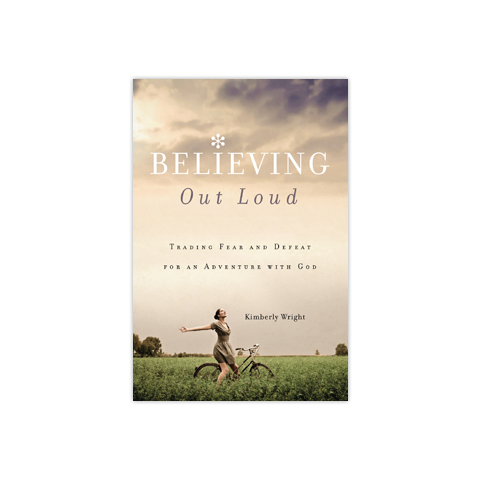 Believing Out Loud: Trading Fear and Defeat for an Adventure with God
