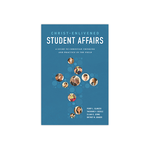 Christ-Enlivened Student Affairs: A Guide to Christian Thinking and Practice in the Field