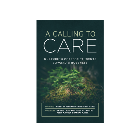 A Calling to Care: Nurturing College Students Toward Wholeness