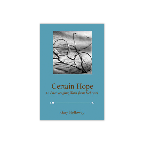 Certain Hope: An Encouraging Word from Hebrews