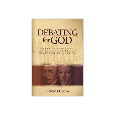 Debating for God: Alexander Campbell's Challenge to Skepticism in Antebellum America