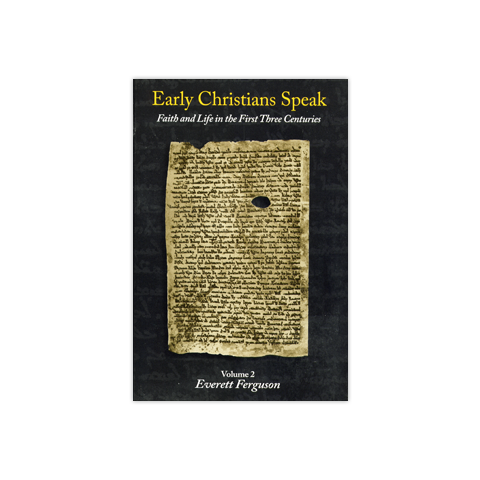 Early Christians Speak, Volume 2: Faith and Life in the First Three Centuries